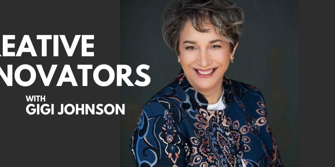 Welcome to Creative Innovators with Gigi Johnson