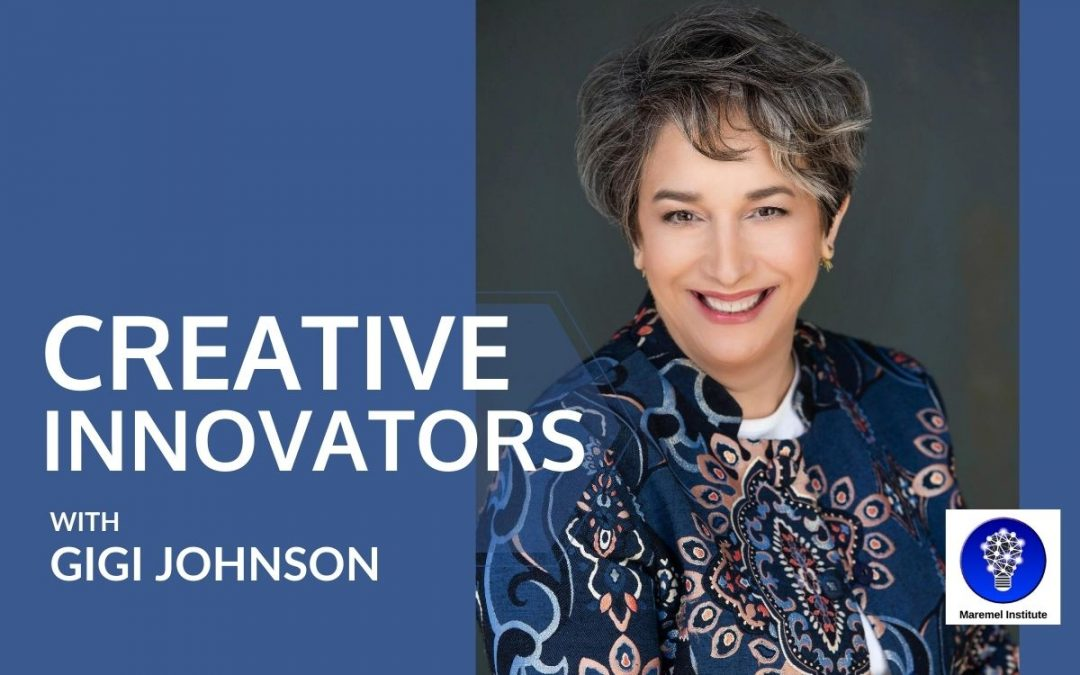 Welcome to Creative Innovators with Gigi Johnson