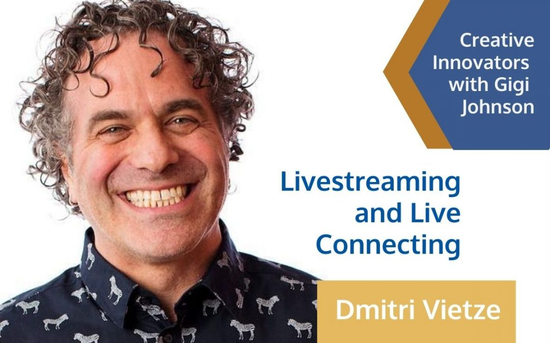 Livestreaming and Live Connecting . . . with Dmitri Vietze