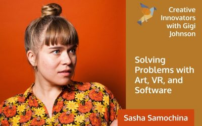 Solving Problems with Art, VR, and Software . . . with Sasha Samochina