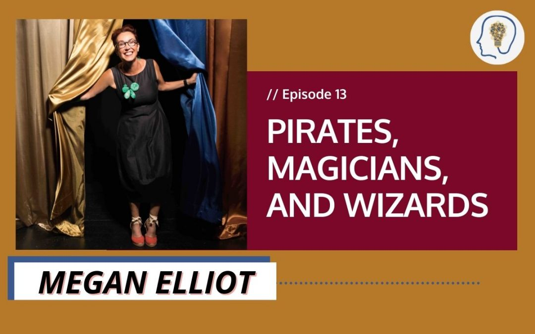 Pirates, Magicians, and Wizards . . . with Megan Elliott